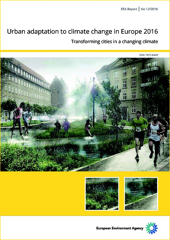 Urban Adaptation to Climate Change in Europe 2016: Transforming Cities in a Changing Climate