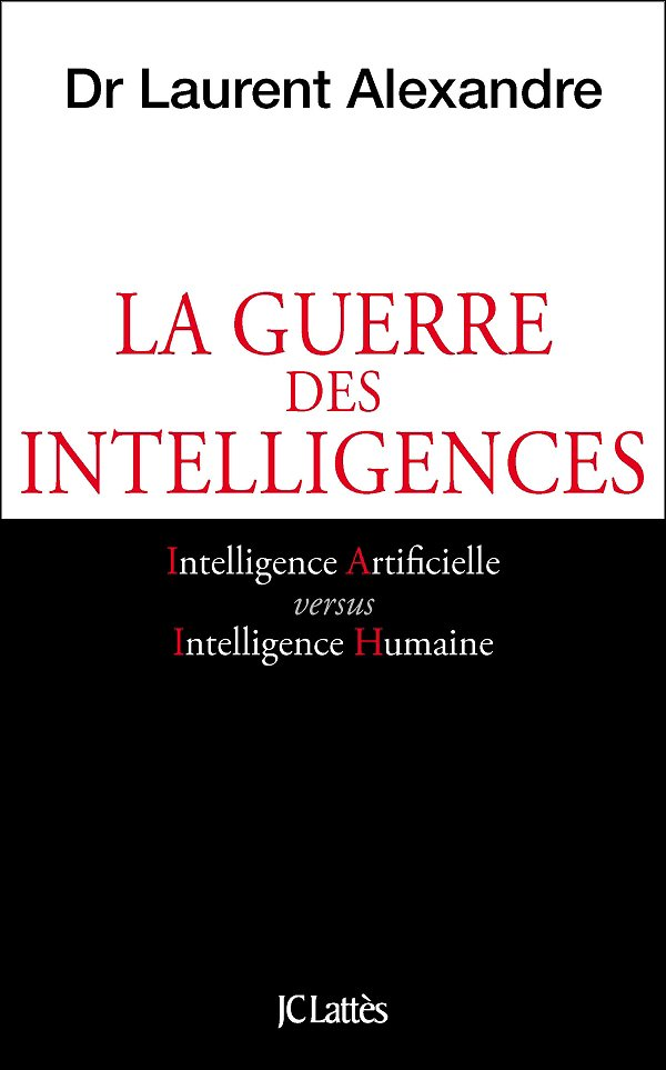 La Guerre des intelligences. Intelligence artificielle versus intelligence humaine