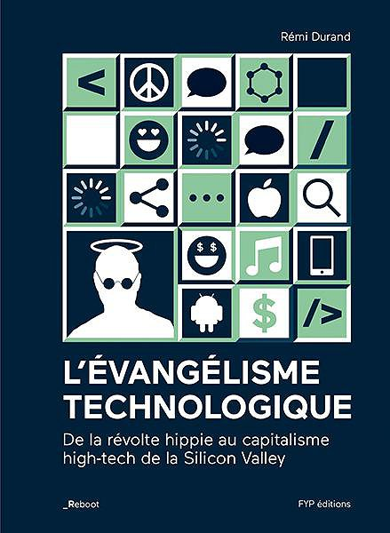 L'Évangélisme technologique. De la révolte hippie au capitalisme high-tech de la Silicon Valley