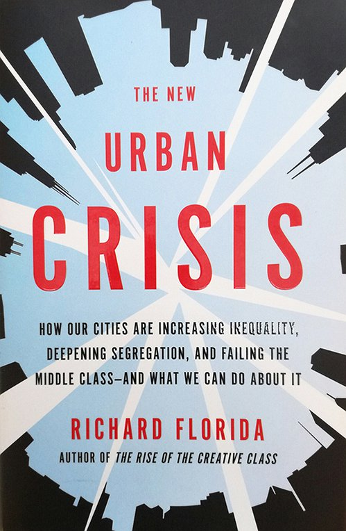 The New Urban Crisis: How our Cities are Increasing Inequality, Deepening Segregation, and Failing the Middle Class — and What We Can Do about It