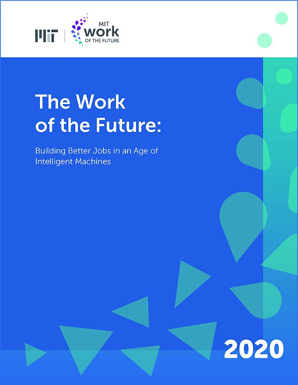 The Work of the Future: Building Better Jobs in an Age of Intelligent Machines
