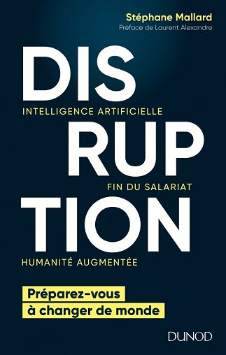 Disruption. Intelligence artificielle, fin du salariat, humanité augmentée