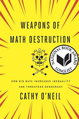 Weapons of Math Destruction: How Big Data Is Increasing Inequalities