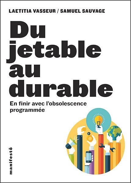 Du jetable au durable. En finir avec l'obsolescence programmée
