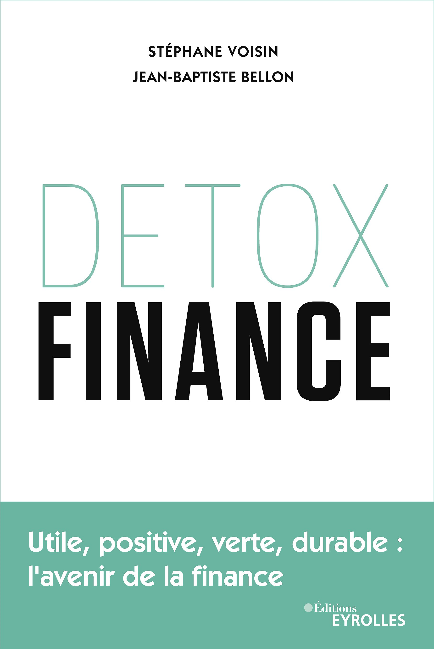 Detox Finance. Utile, positive, verte, durable : l'avenir de la finance